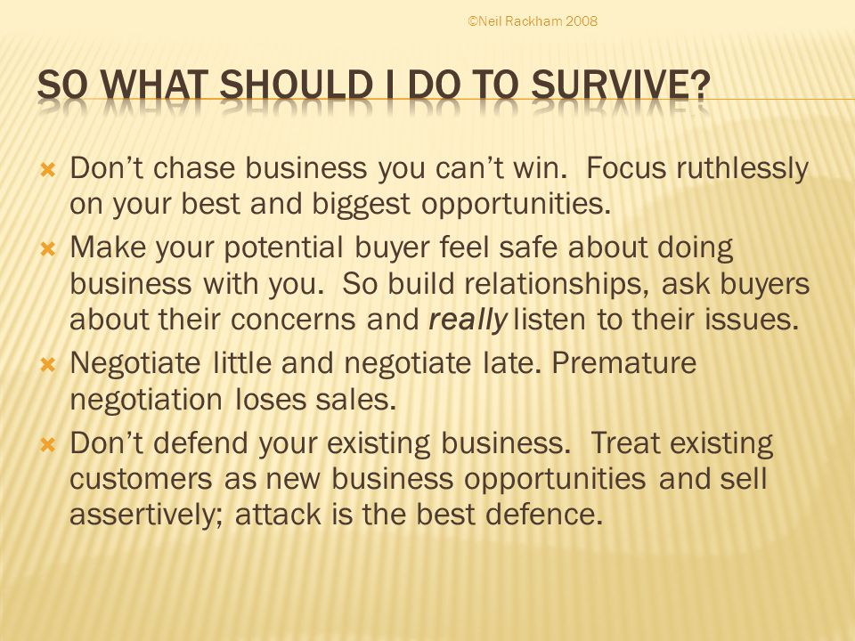  Don't chase business you can't win. Focus ruthlessly on your best and biggest opportunities.
