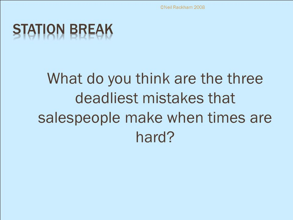 What do you think are the three deadliest mistakes that salespeople make when times are hard.