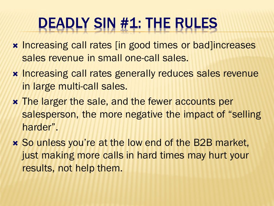  Increasing call rates [in good times or bad]increases sales revenue in small one-call sales.