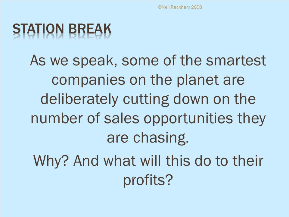 As we speak, some of the smartest companies on the planet are deliberately cutting down on the number of sales opportunities they are chasing. Why? An