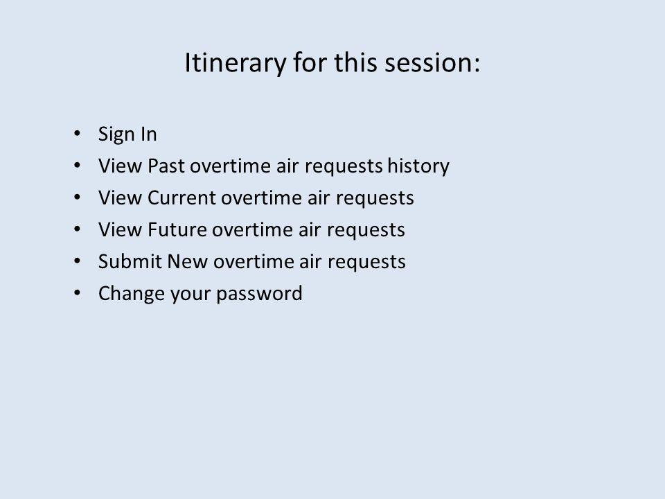 Itinerary for this session: Sign In View Past overtime air requests history View Current overtime air requests View Future overtime air requests Submit New overtime air requests Change your password