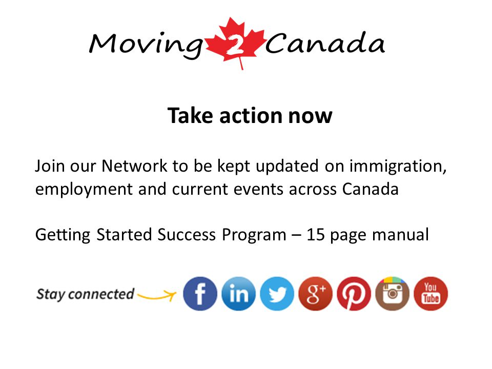 Take action now Join our Network to be kept updated on immigration, employment and current events across Canada Getting Started Success Program – 15 page manual