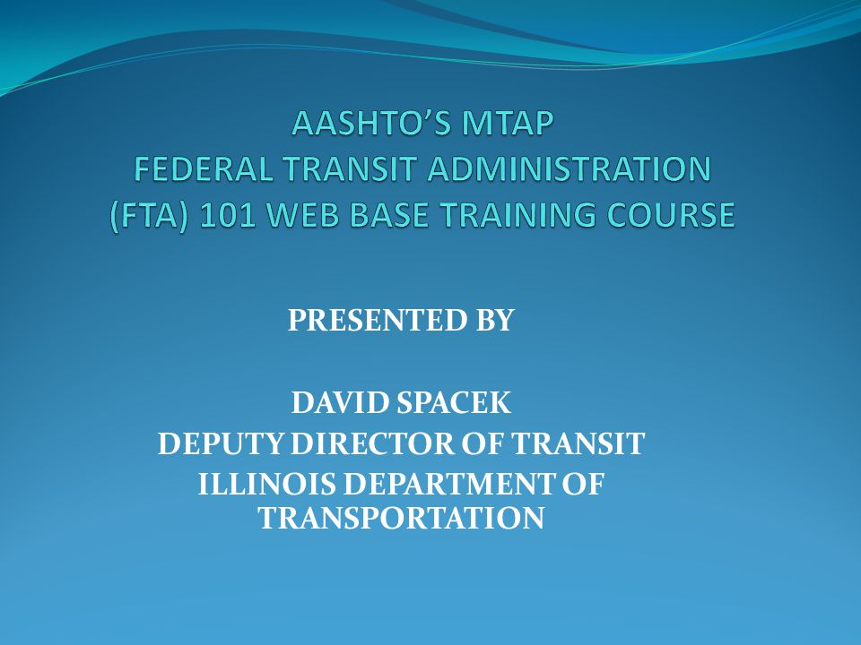 PRESENTED BY DAVID SPACEK DEPUTY DIRECTOR OF TRANSIT ILLINOIS DEPARTMENT OF TRANSPORTATION