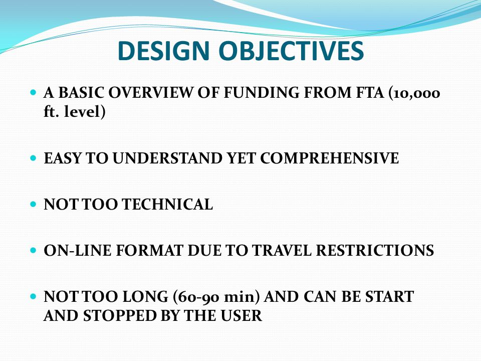 DESIGN OBJECTIVES A BASIC OVERVIEW OF FUNDING FROM FTA (10,000 ft.