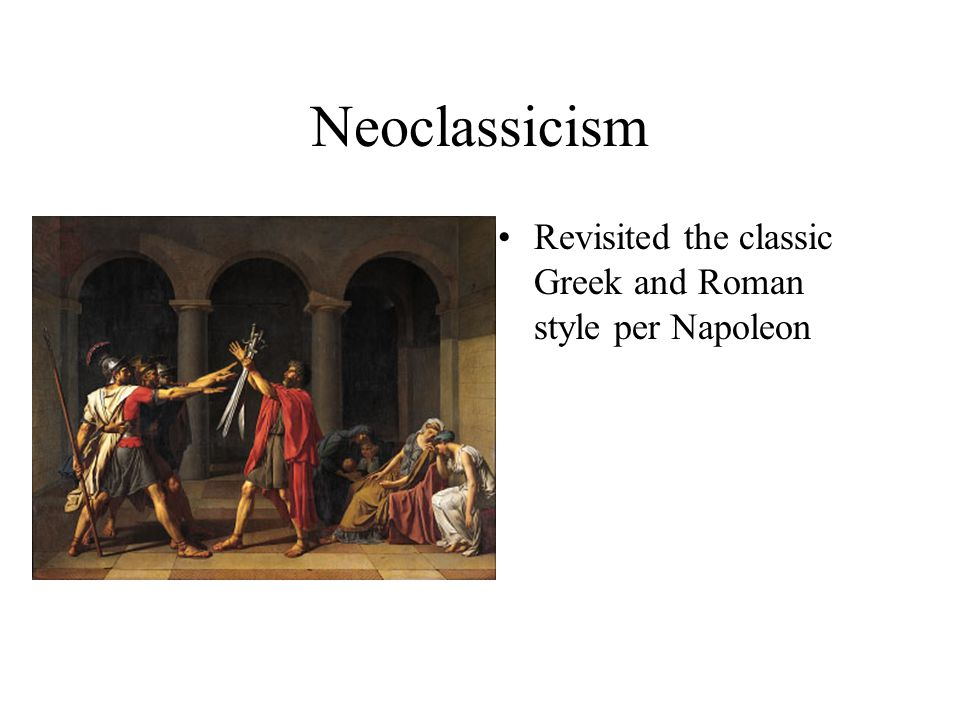 Neoclassicism Revisited the classic Greek and Roman style per Napoleon