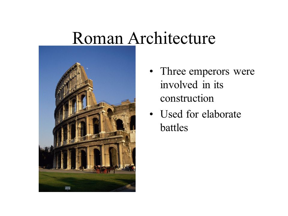 Roman Architecture Three emperors were involved in its construction Used for elaborate battles