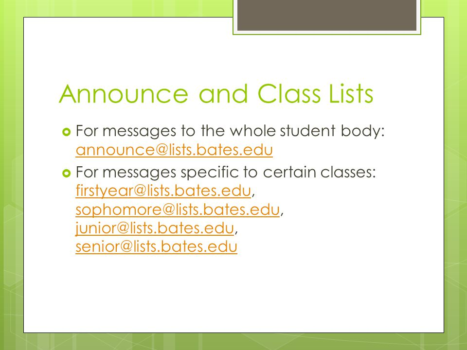 Announce and Class Lists  For messages to the whole student body: announce@lists.bates.edu announce@lists.bates.edu  For messages specific to certai