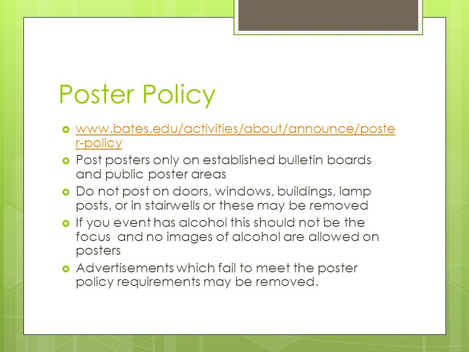Poster Policy  www.bates.edu/activities/about/announce/poste r-policy www.bates.edu/activities/about/announce/poste r-policy  Post posters only on e