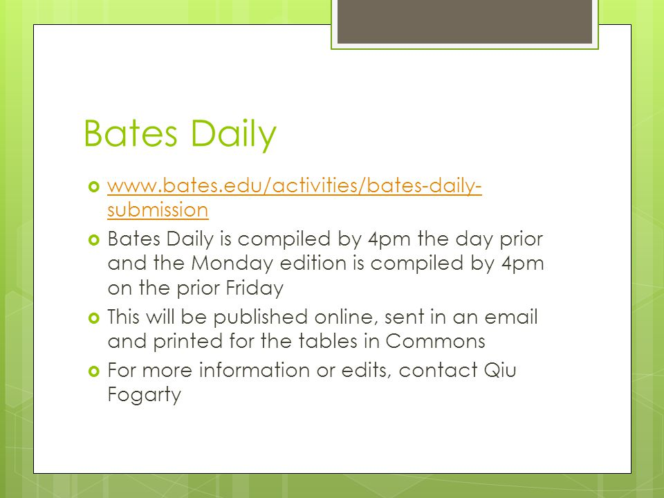 Bates Daily  www.bates.edu/activities/bates-daily- submission www.bates.edu/activities/bates-daily- submission  Bates Daily is compiled by 4pm the d