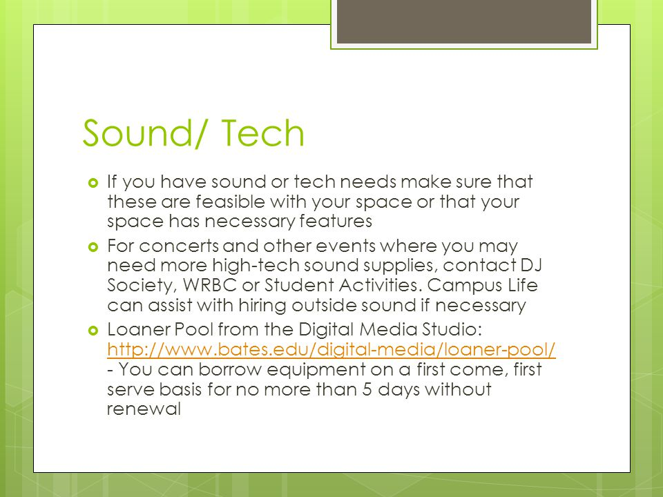 Sound/ Tech  If you have sound or tech needs make sure that these are feasible with your space or that your space has necessary features  For concer