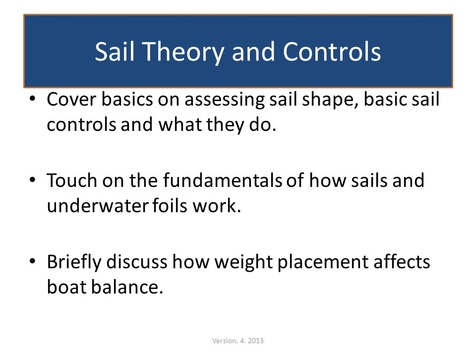 Sail Theory and Controls Cover basics on assessing sail shape, basic sail controls and what they do.
