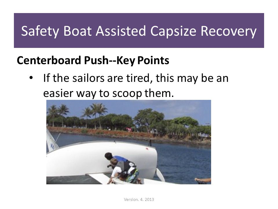 Centerboard Push--Key Points If the sailors are tired, this may be an easier way to scoop them.