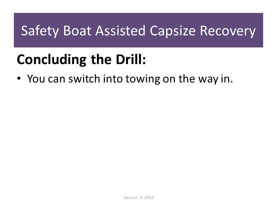 Concluding the Drill: You can switch into towing on the way in.