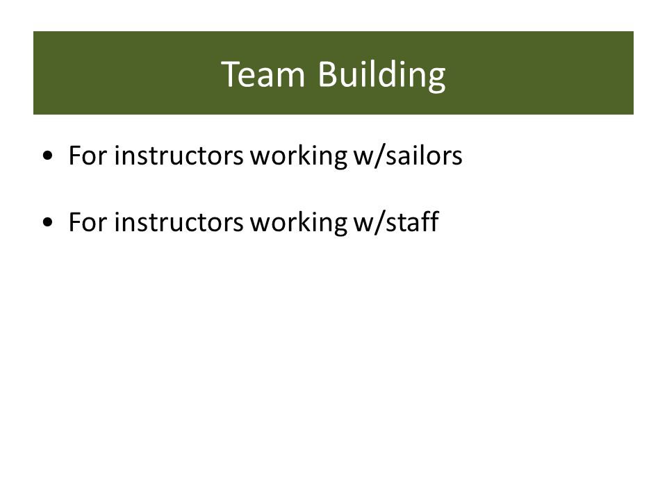 For instructors working w/sailors For instructors working w/staff Team Building