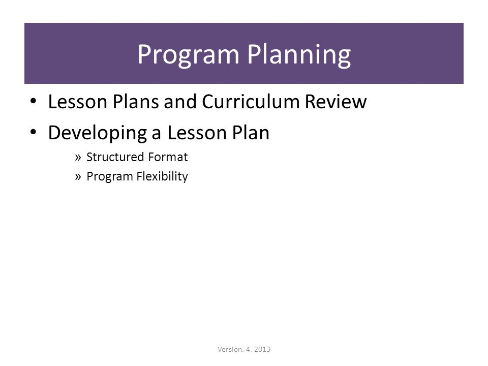 Lesson Plans and Curriculum Review Developing a Lesson Plan » Structured Format » Program Flexibility Program Planning Version.
