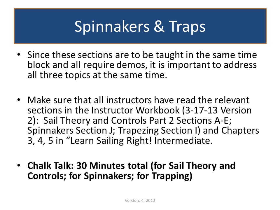 Spinnakers & Traps Since these sections are to be taught in the same time block and all require demos, it is important to address all three topics at the same time.