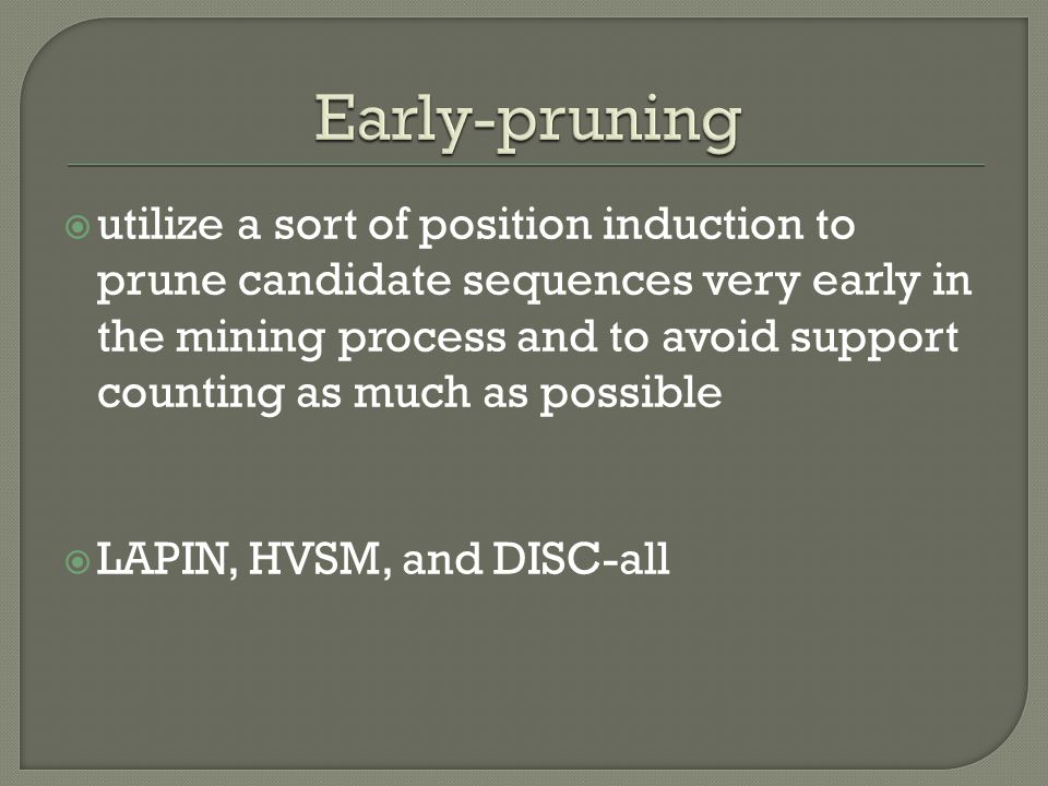  utilize a sort of position induction to prune candidate sequences very early in the mining process and to avoid support counting as much as possible