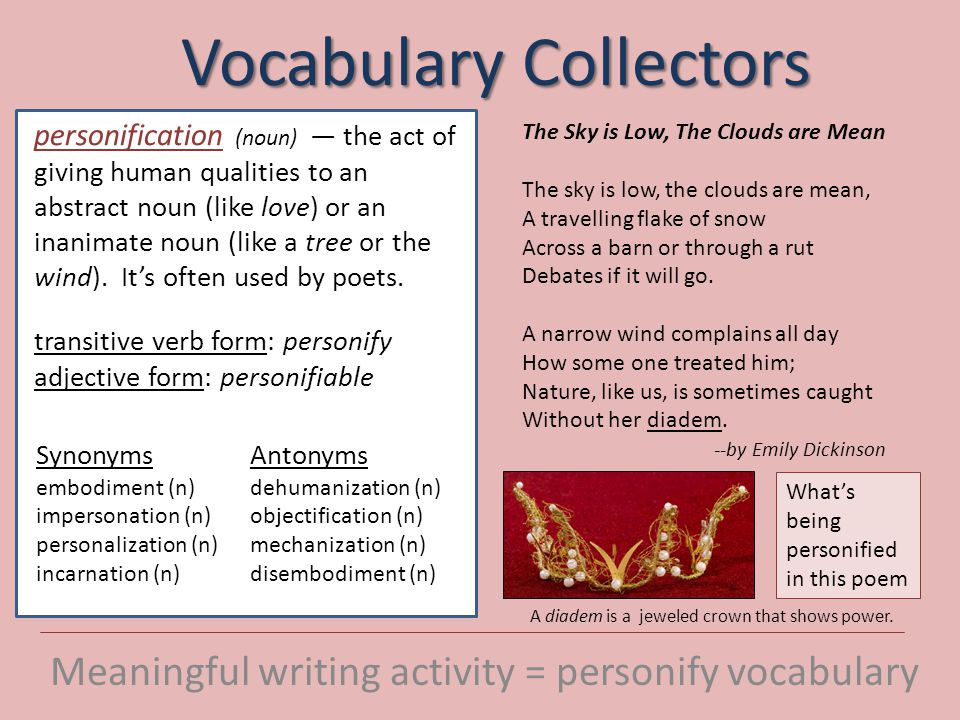 Vocabulary Collectors Meaningful writing activity = personify vocabulary personification (noun) — the act of giving human qualities to an abstract noun (like love) or an inanimate noun (like a tree or the wind).