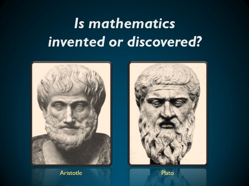 Is mathematics invented or discovered? AristotlePlato