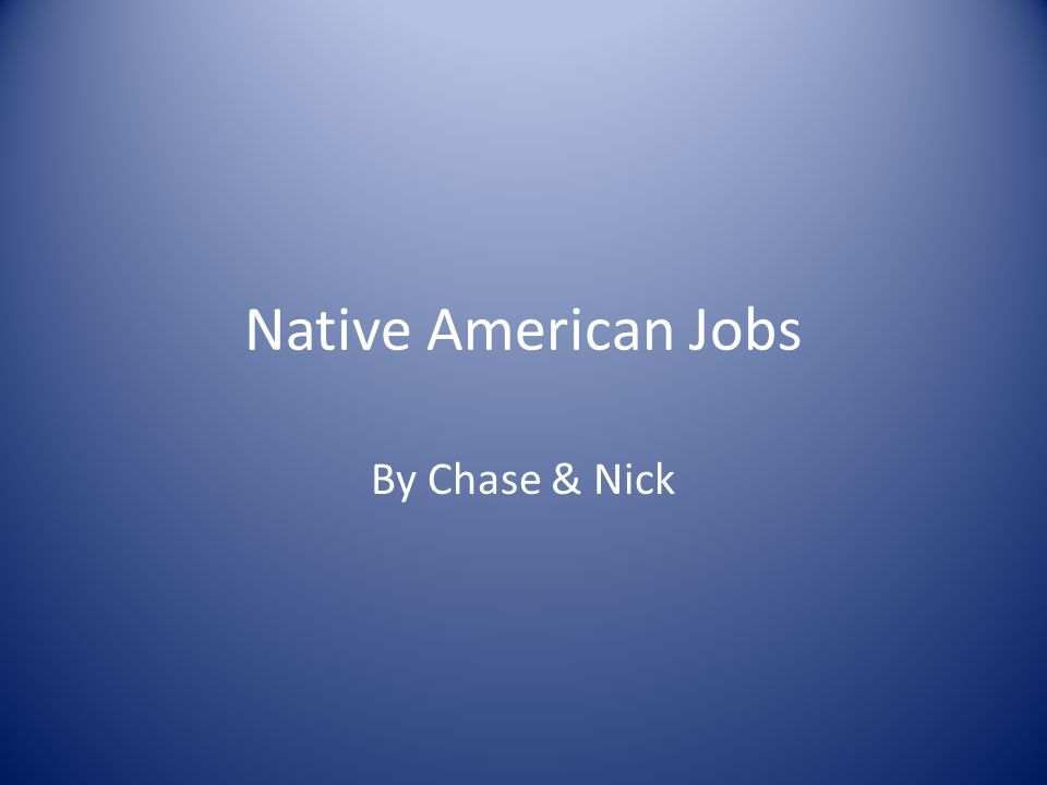 Native American Jobs By Chase & Nick