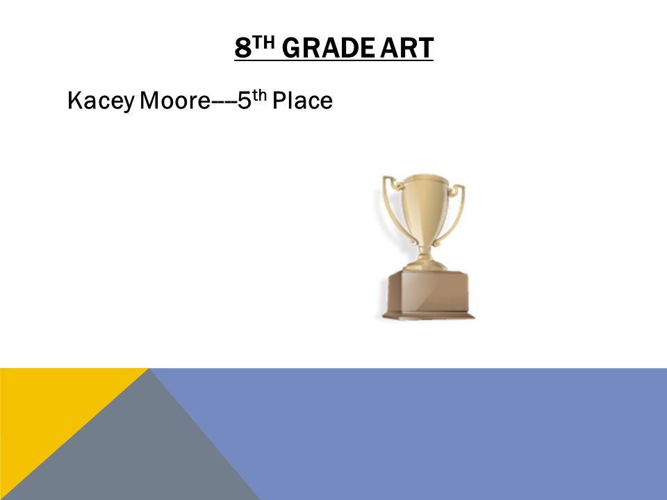 8 TH GRADE ART Kacey Moore----5 th Place