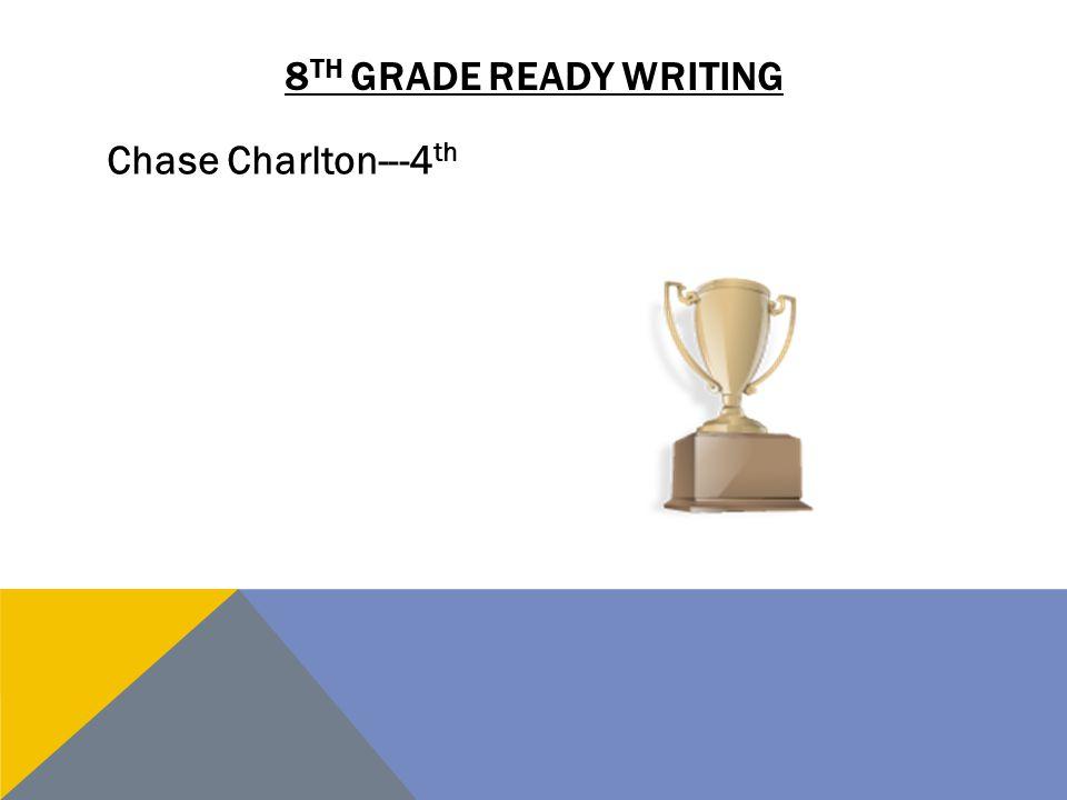 8 TH GRADE READY WRITING Chase Charlton---4 th