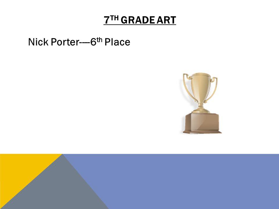 7 TH GRADE ART Nick Porter----6 th Place