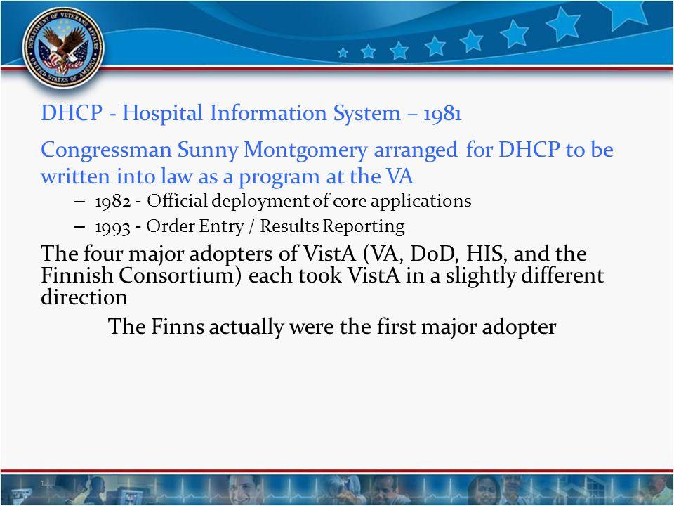 DHCP - Hospital Information System – 1981 Congressman Sunny Montgomery arranged for DHCP to be written into law as a program at the VA – 1982 - Offici