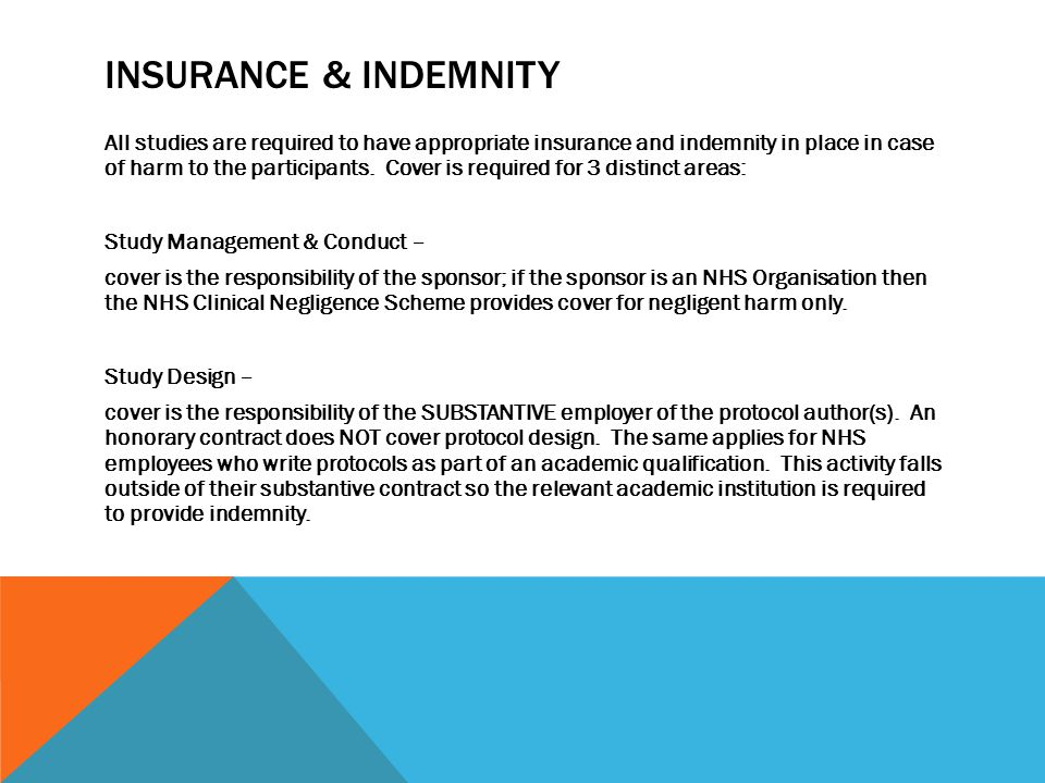 INSURANCE & INDEMNITY All studies are required to have appropriate insurance and indemnity in place in case of harm to the participants.
