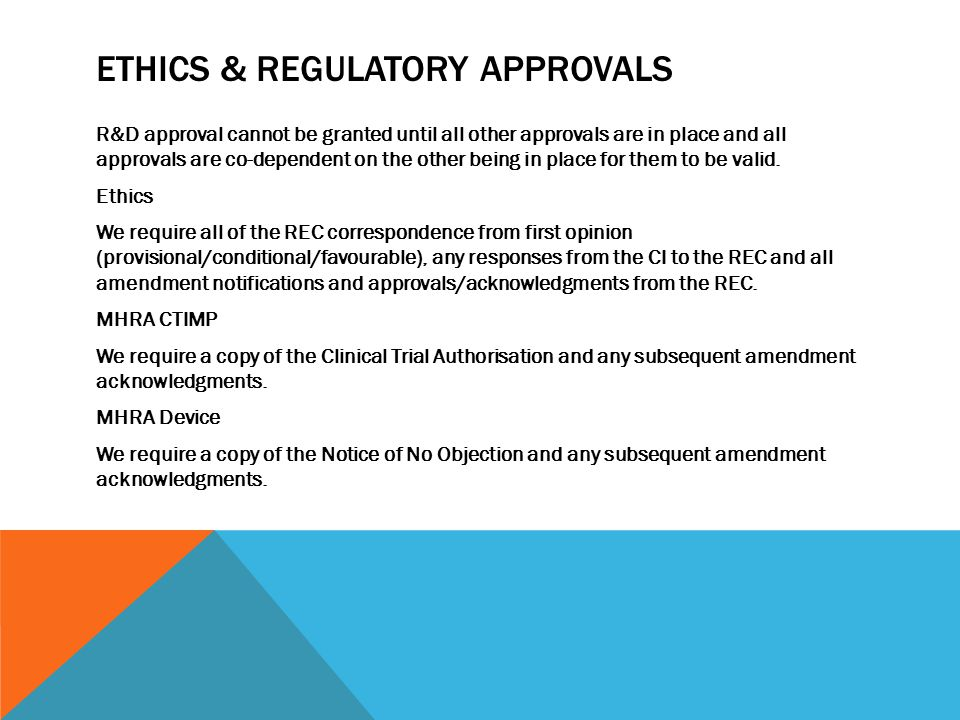 ETHICS & REGULATORY APPROVALS R&D approval cannot be granted until all other approvals are in place and all approvals are co-dependent on the other being in place for them to be valid.