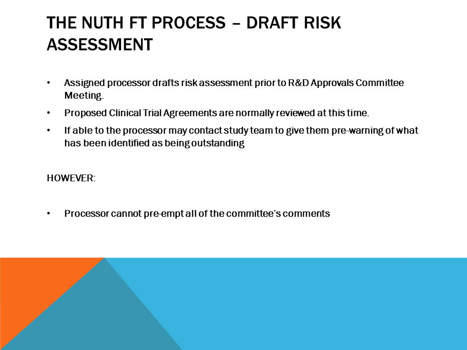 THE NUTH FT PROCESS – DRAFT RISK ASSESSMENT Assigned processor drafts risk assessment prior to R&D Approvals Committee Meeting.