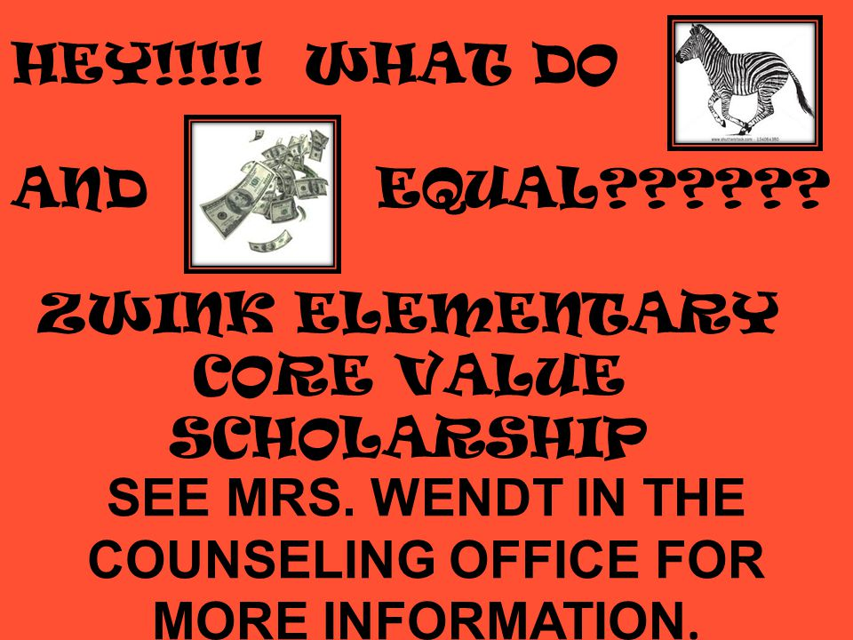ZWINK ELEMENTARY CORE VALUE SCHOLARSHIP HEY!!!!. WHAT DO AND EQUAL .