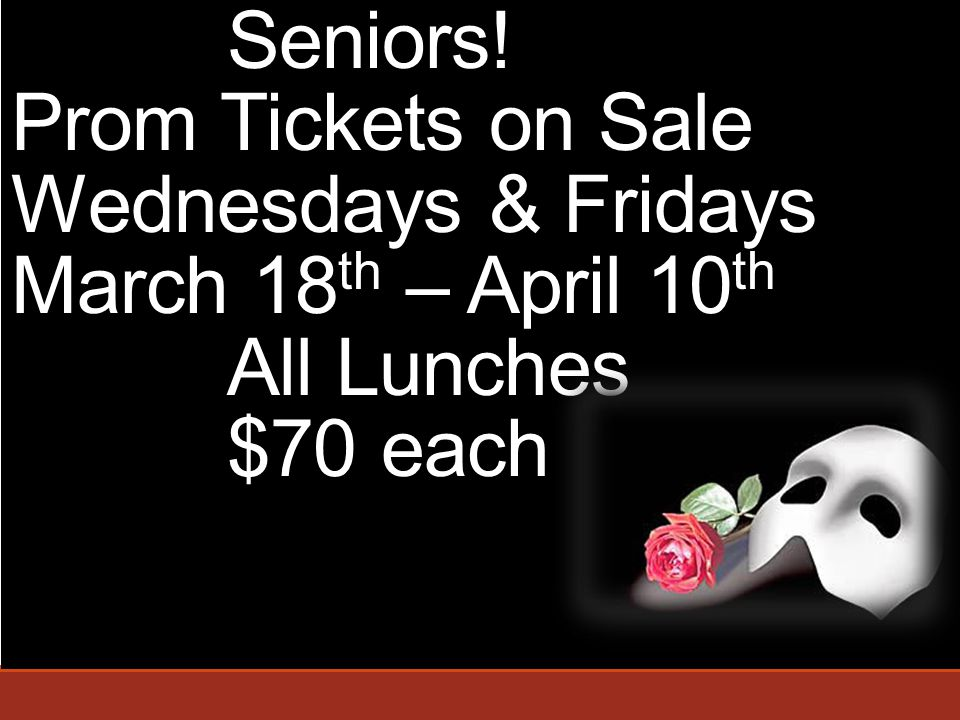 Seniors! Prom Tickets on Sale Wednesdays & Fridays March 18 th – April 10 th All Lunches $70 each