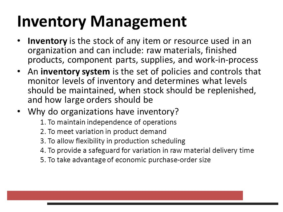 Inventory Management Inventory is the stock of any item or resource used in an organization and can include: raw materials, finished products, compone