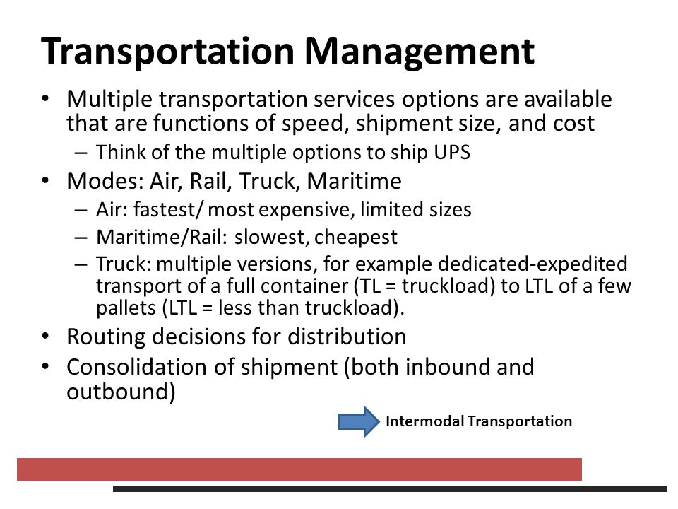 Transportation Management Multiple transportation services options are available that are functions of speed, shipment size, and cost – Think of the m