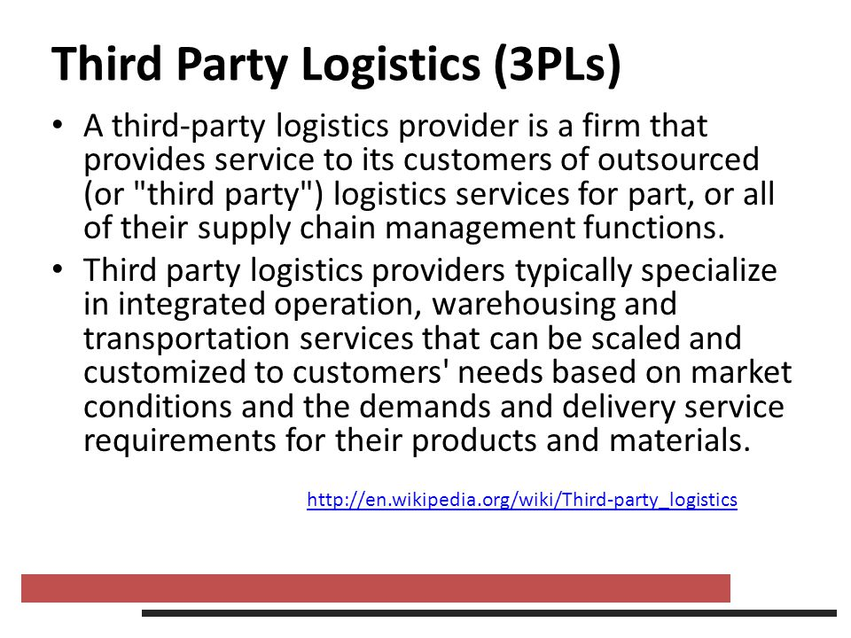 Third Party Logistics (3PLs) A third-party logistics provider is a firm that provides service to its customers of outsourced (or