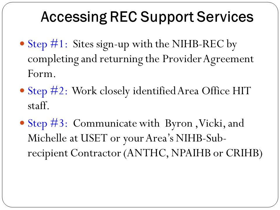 Accessing REC Support Services Step #1: Sites sign-up with the NIHB-REC by completing and returning the Provider Agreement Form.