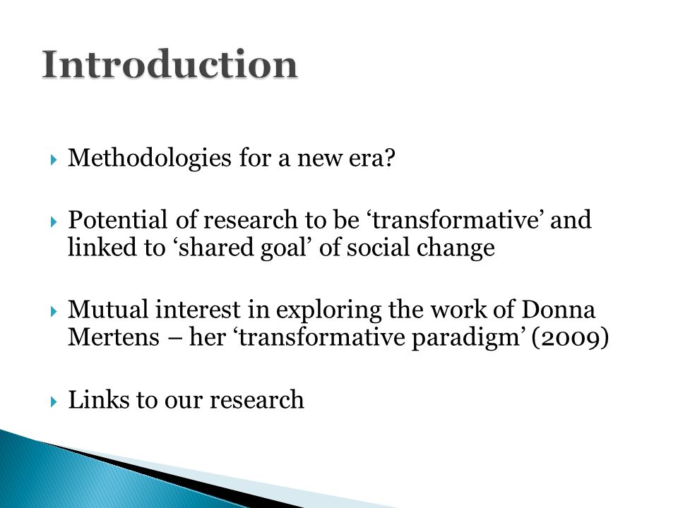  Methodologies for a new era?  Potential of research to be 'transformative' and linked to 'shared goal' of social change  Mutual interest in explor