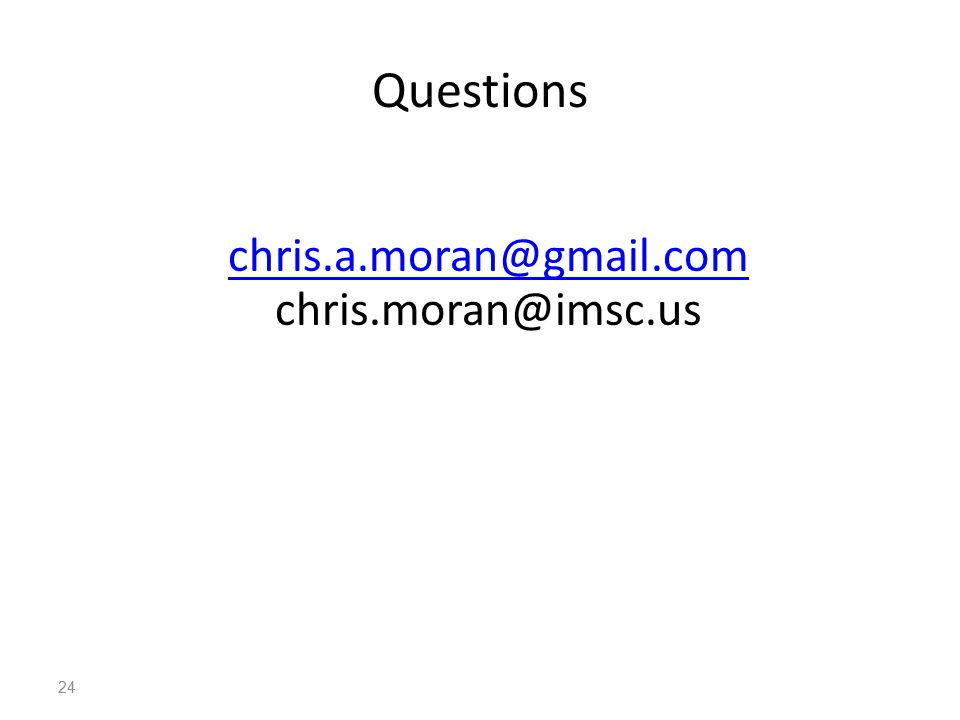 24 Questions chris.a.moran@gmail.com chris.moran@imsc.us