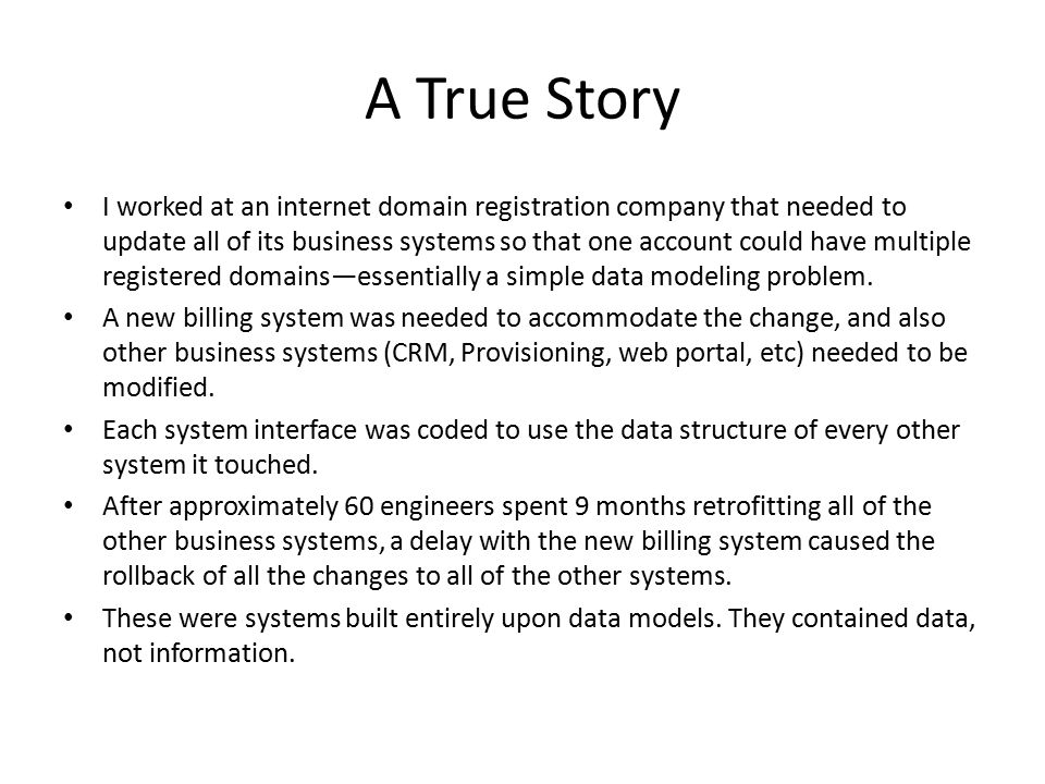 A True Story I worked at an internet domain registration company that needed to update all of its business systems so that one account could have mult