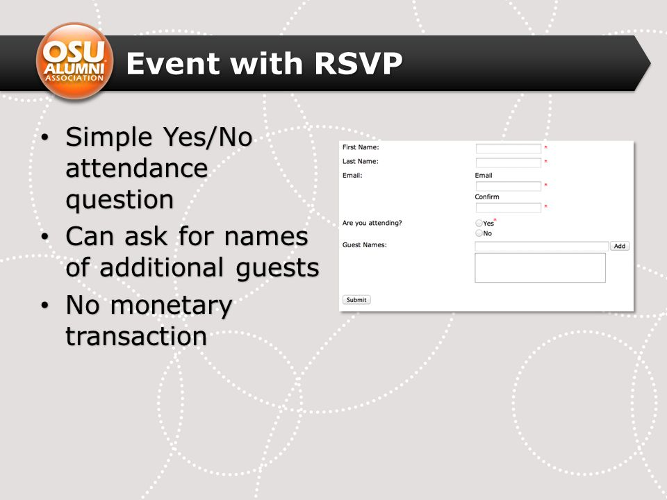 Event with RSVP Simple Yes/No attendance question Simple Yes/No attendance question Can ask for names of additional guests Can ask for names of additi