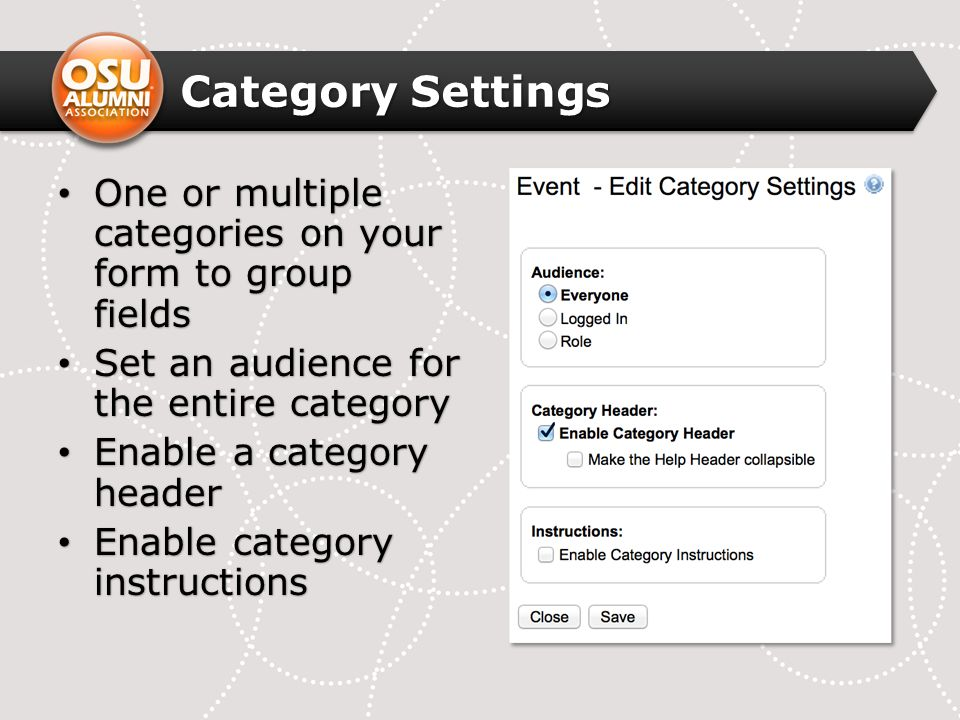 Category Settings One or multiple categories on your form to group fields One or multiple categories on your form to group fields Set an audience for