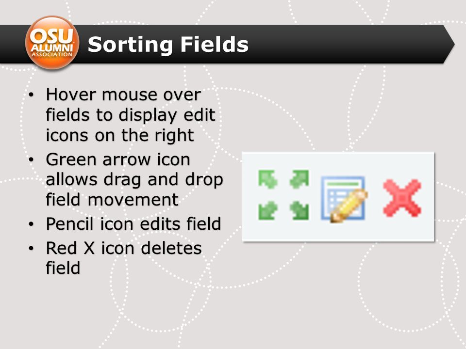 Sorting Fields Hover mouse over fields to display edit icons on the right Hover mouse over fields to display edit icons on the right Green arrow icon