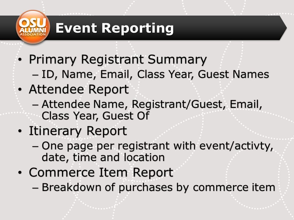 Primary Registrant Summary Primary Registrant Summary – ID, Name, Email, Class Year, Guest Names Attendee Report Attendee Report – Attendee Name, Regi