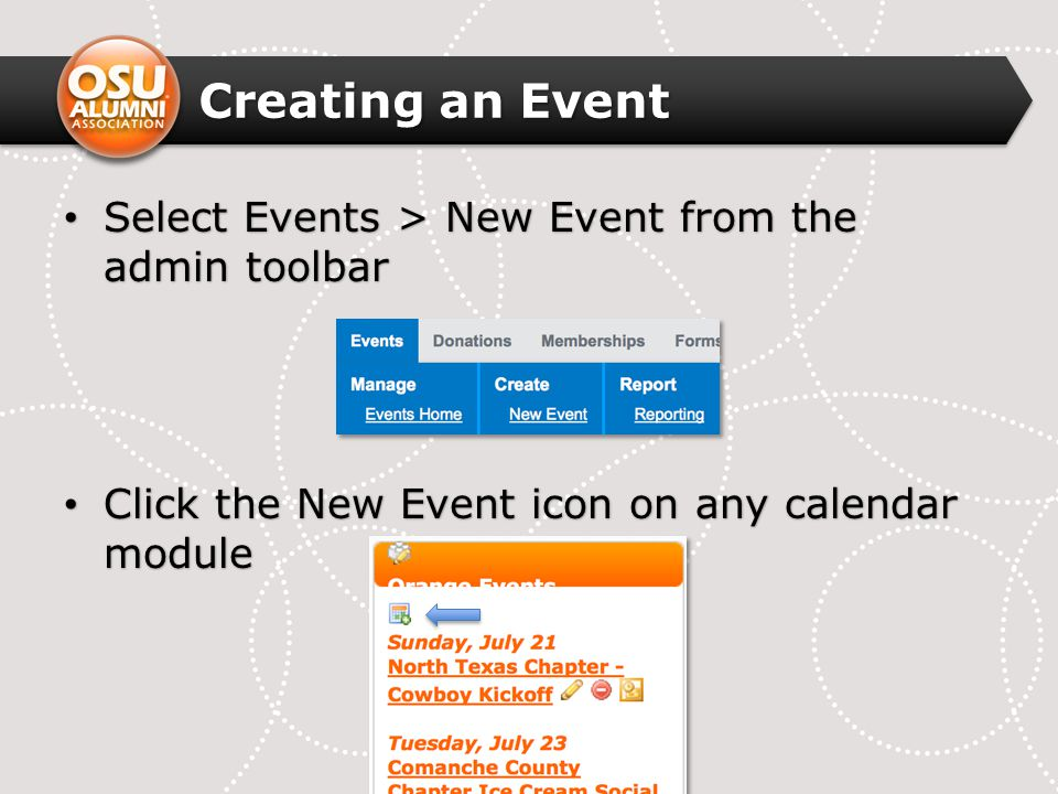 Creating an Event Select Events > New Event from the admin toolbar Select Events > New Event from the admin toolbar Click the New Event icon on any ca