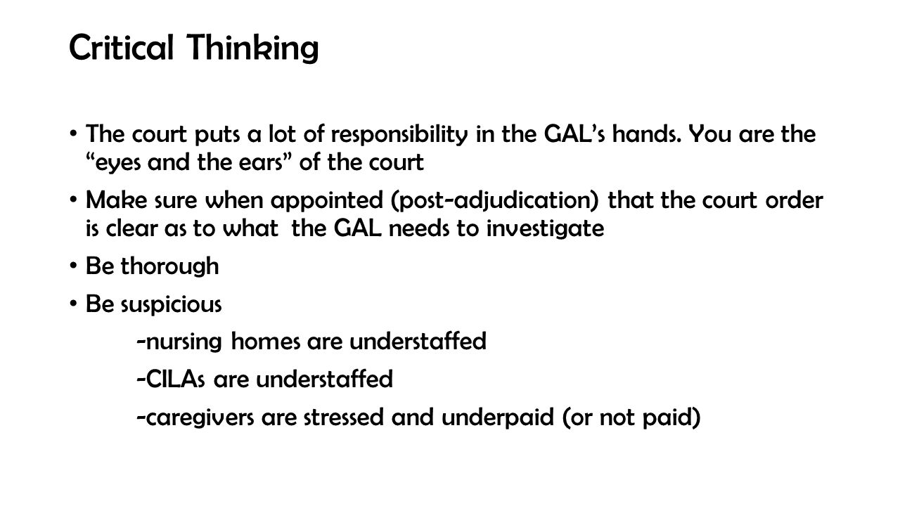 """Critical Thinking The court puts a lot of responsibility in the GAL's hands. You are the """"eyes and the ears"""" of the court Make sure when appointed (po"""