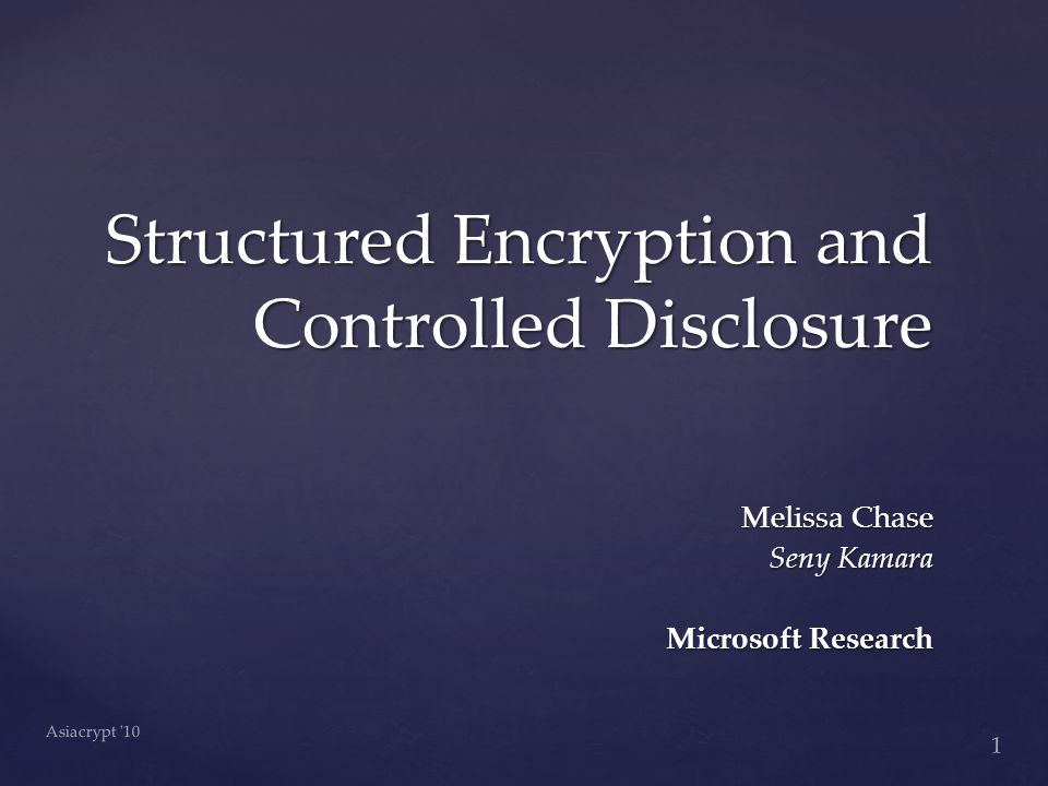 Structured Encryption and Controlled Disclosure Melissa Chase Seny Kamara Microsoft Research Asiacrypt 10 1