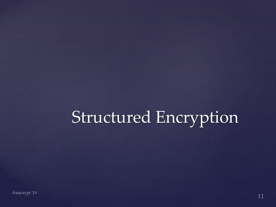 11 Asiacrypt 10 Structured Encryption