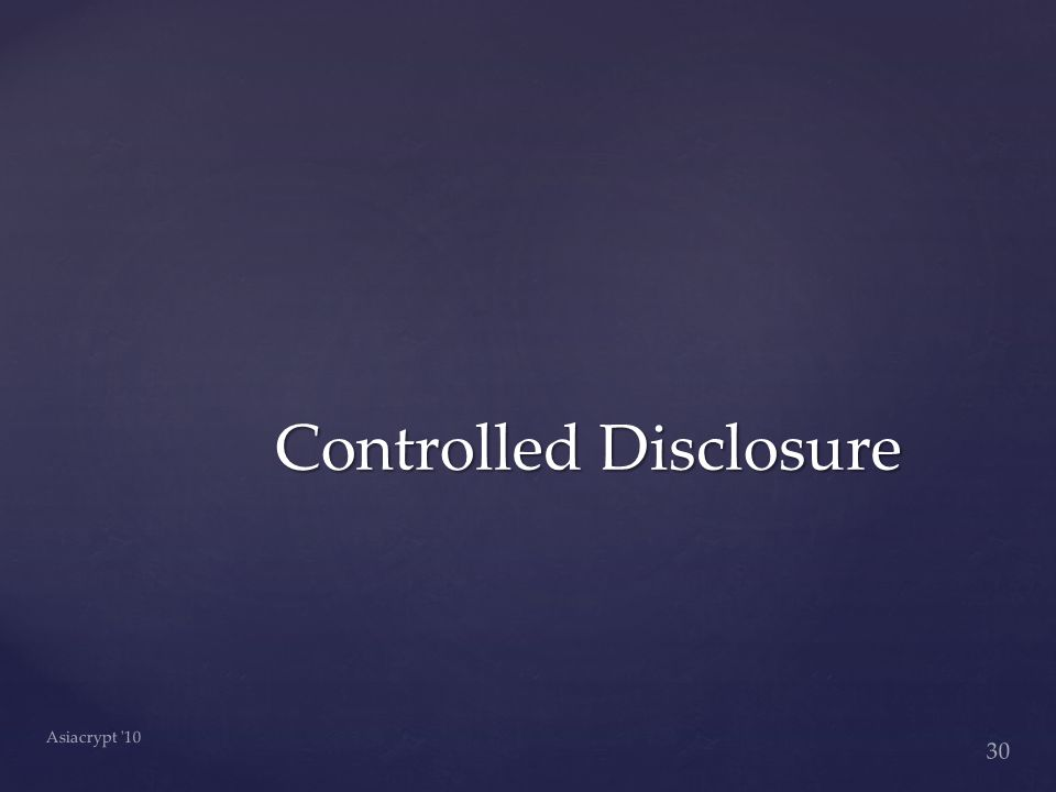 30 Asiacrypt 10 Controlled Disclosure