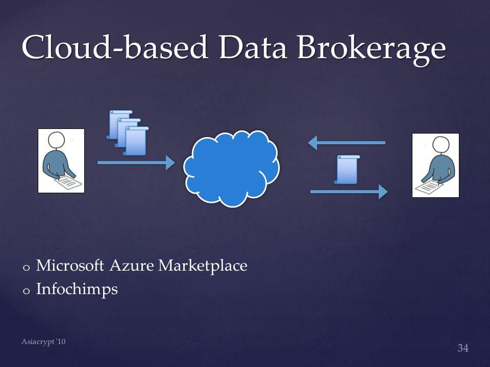 o o Microsoft Azure Marketplace o o Infochimps Cloud-based Data Brokerage 34 Asiacrypt 10